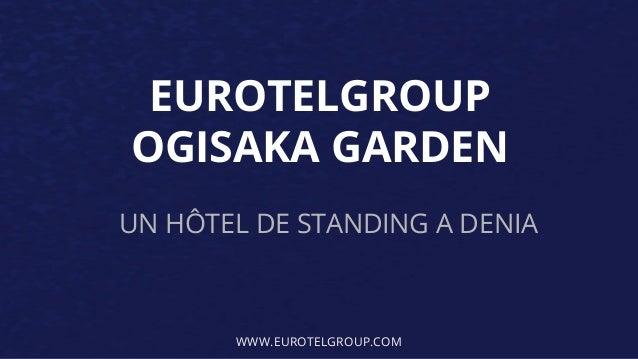 EUROTELGROUP  OGISAKA GARDEN  UN HÔTEL DE STANDING A DENIA  WWW.EUROTELGROUP.COM