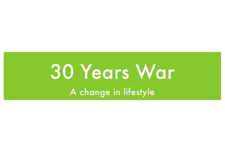 30 Years War  A change in lifestyle