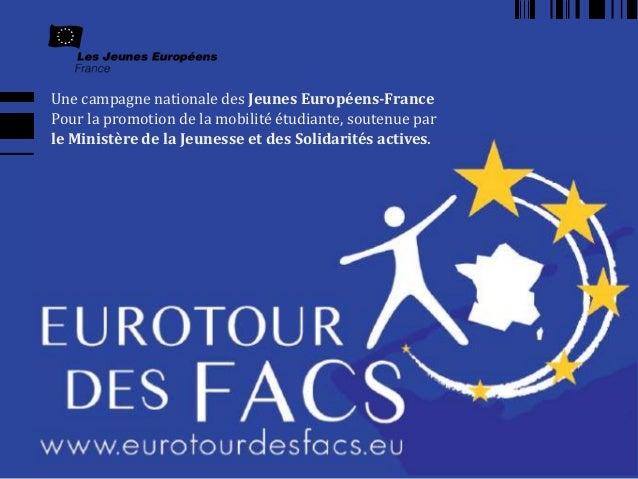 Une campagne nationale des Jeunes Européens-France Pour la promotion de la mobilité étudiante, soutenue par le Ministère d...