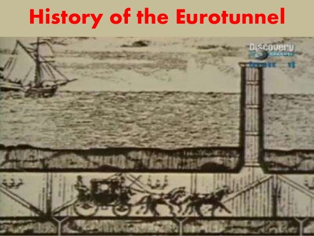 euro tunnel history Eurotunnel history of the channel tunnel plans and proposals for a tunnel to stretch under the english channel actually date back as far as the turn of the.