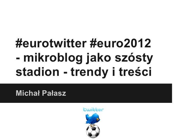 #eurotwitter #euro2012- mikroblog jako szóstystadion - trendy i treściMichał Pałasz