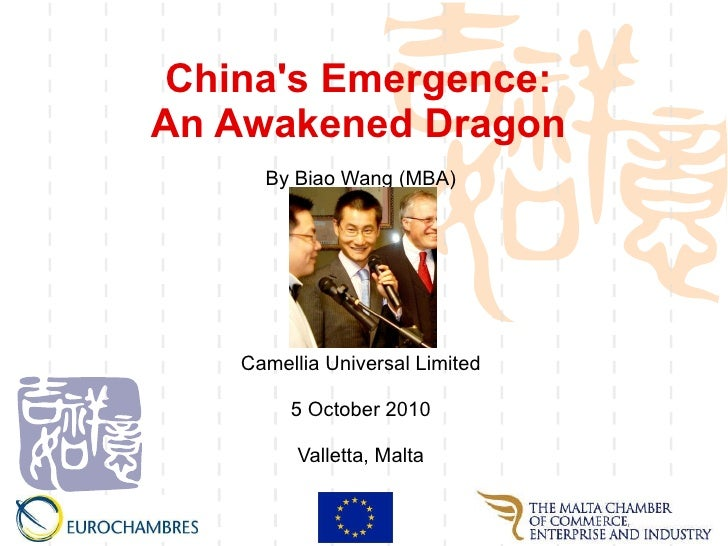 China's Emergence:  An Awakened Dragon   By Biao Wang (MBA) Camellia Universal Limited 5 October 2010 Valletta, Malta