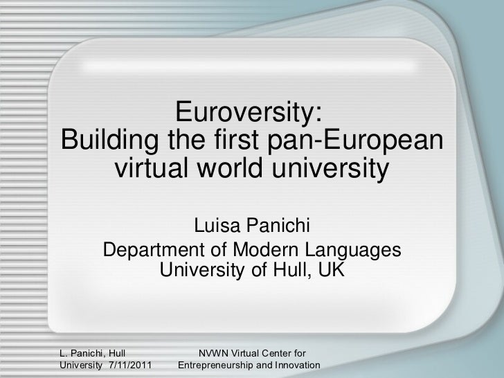 Euroversity:  Building the first pan-European virtual world university Luisa Panichi Department of Modern Languages Univer...