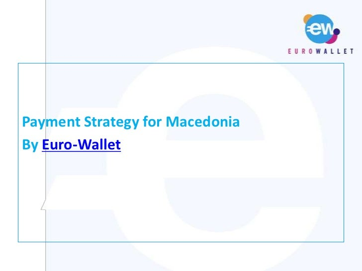 Payment Strategy for Macedonia<br />By Euro-Wallet<br />