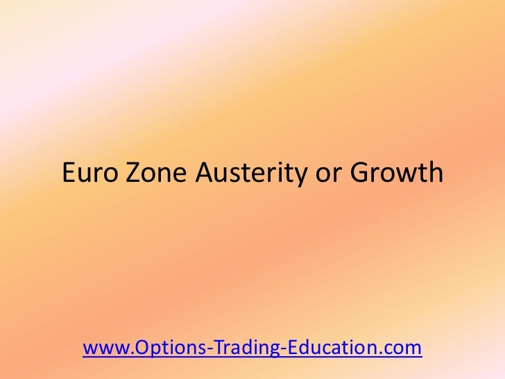 Euro Zone Austerity or Growth www.Options-Trading-Education.com