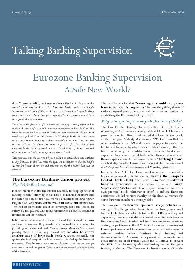 1  Brunswick Group  03 November 2014  Talking Banking Supervision  Eurozone Banking Supervision  A Safe New World?  On 4 N...