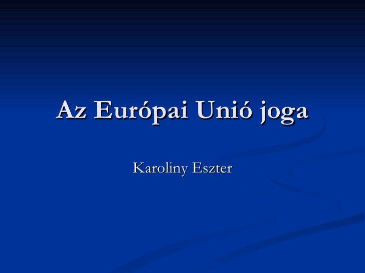 Az Európai Unió joga      Karoliny Eszter