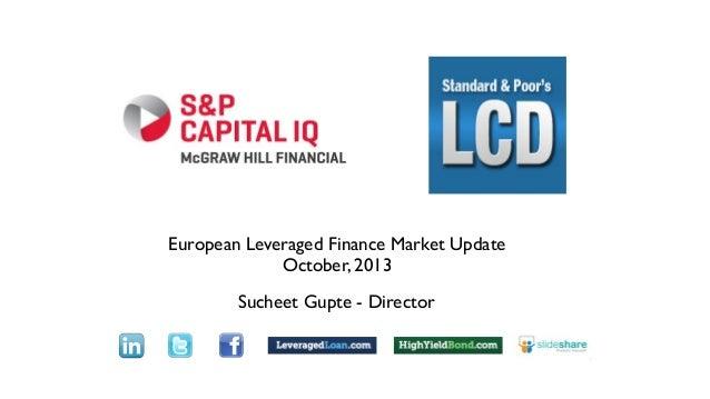 Text  European Leveraged Finance Market Update October, 2013 Sucheet Gupte - Director