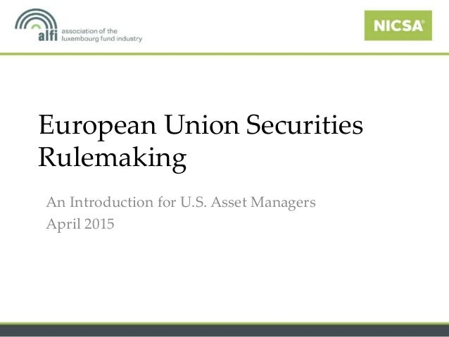 European Union Securities Rulemaking An Introduction for U.S. Asset Managers April 2015