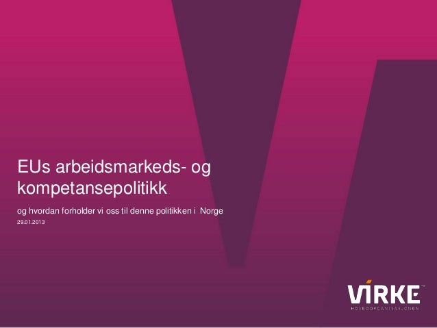 EUs arbeidsmarkeds- ogkompetansepolitikkog hvordan forholder vi oss til denne politikken i Norge29.01.2013