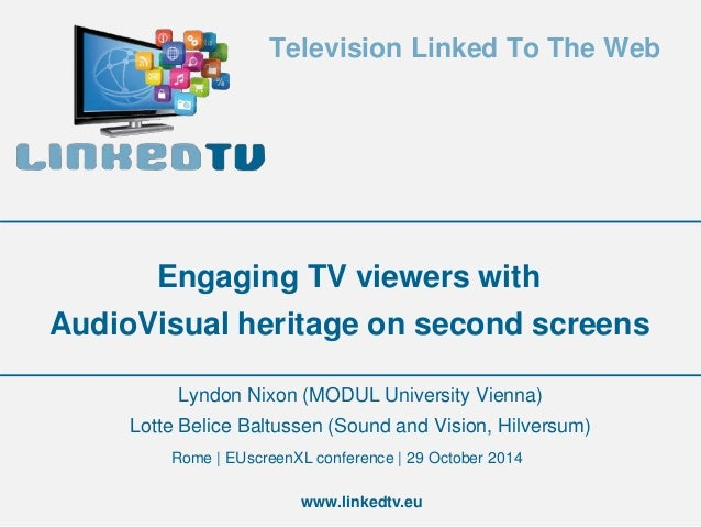 Television Linked To The Web  Engaging TV viewers with  AudioVisual heritage on second screens  Lyndon Nixon (MODUL Univer...