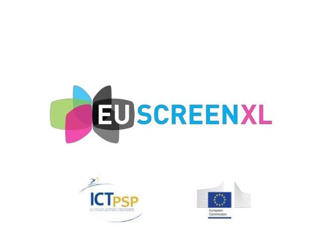 2 EUscreenXL 'From access towards curation and creative partnerships' Maria Drabczyk (NInA) & Marco Rendina (LUCE) EVA / M...