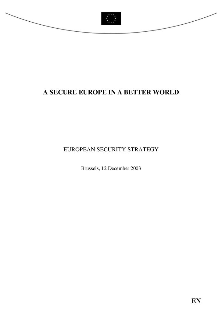 A SECURE EUROPE IN A BETTER WORLD    EUROPEAN SECURITY STRATEGY         Brussels, 12 December 2003                        ...