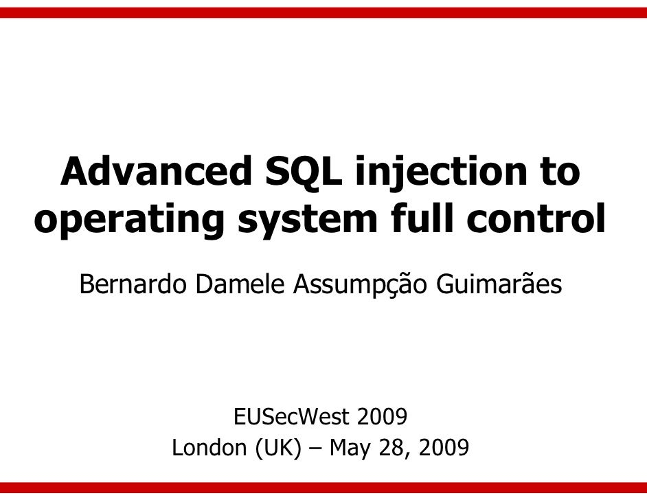 Advanced SQL injection to operating system full control   Bernardo Damele Assumpção Guimarães                 EUSecWest 20...