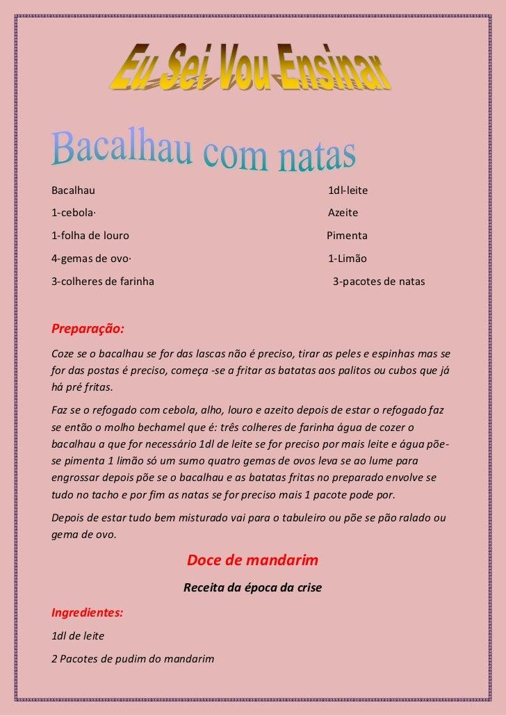Bacalhau1dl-leite<br />1-cebola·Azeite<br />1-folha de louroPimenta<br />4-gemas de ovo·        1-Limão  <br />3-colheres ...