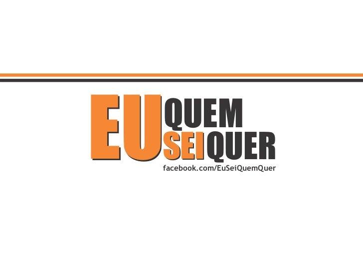 EU QUEM SEI QUER facebook.com/EuSeiQuemQuer