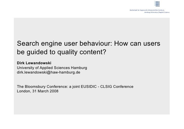 Search engine user behaviour: How can usersbe guided to quality content?Dirk LewandowskiUniversity of Applied Sciences Ham...