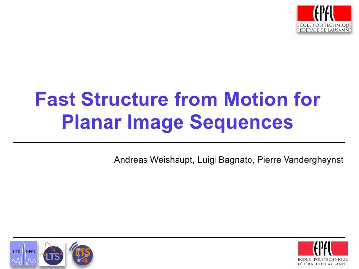 Fast Structure from Motion for  Planar Image Sequences        Andreas Weishaupt, Luigi Bagnato, Pierre Vandergheynst      ...