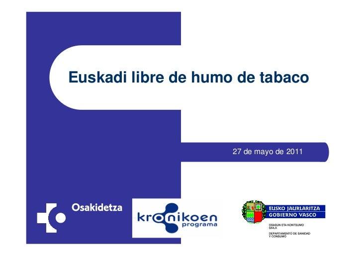 Euskadi libre de humo de tabaco                     27 de mayo de 2011