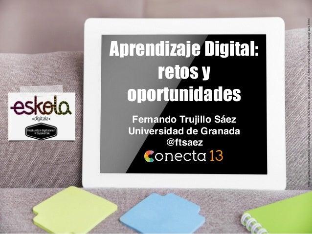Aprendizaje Digital: retos y oportunidades Fernando Trujillo Sáez Universidad de Granada @ftsaez http://www.shutterstock.c...