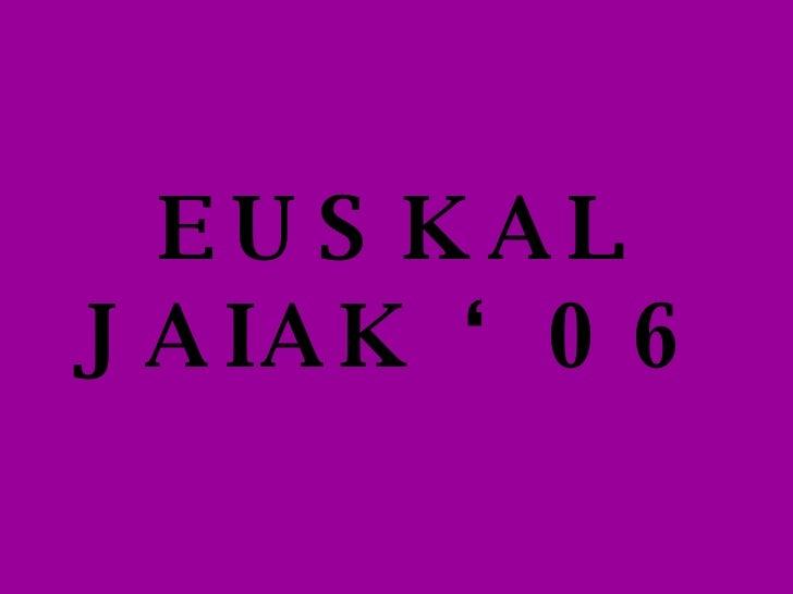 EUSKAL JAIAK '06