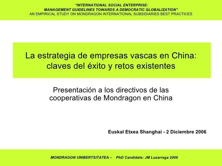 La estrategia de empresas vascas en China: claves del éxito y retos existentes Presentación a los directivos de las cooper...