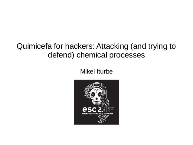 Quimicefa for hackers: Attacking (and trying to defend) chemical processes Mikel Iturbe