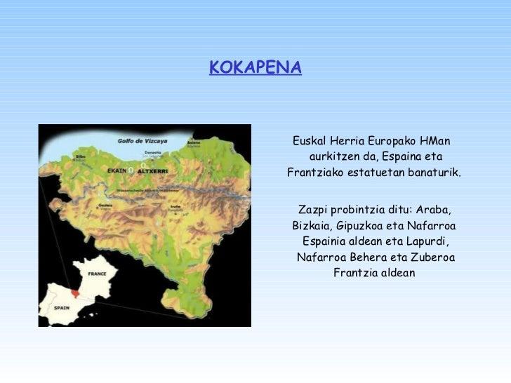KOKAPENA <ul><li>Euskal Herria Europako HMan aurkitzen da, Espaina eta Frantziako estatuetan banaturik.  </li></ul><ul><li...