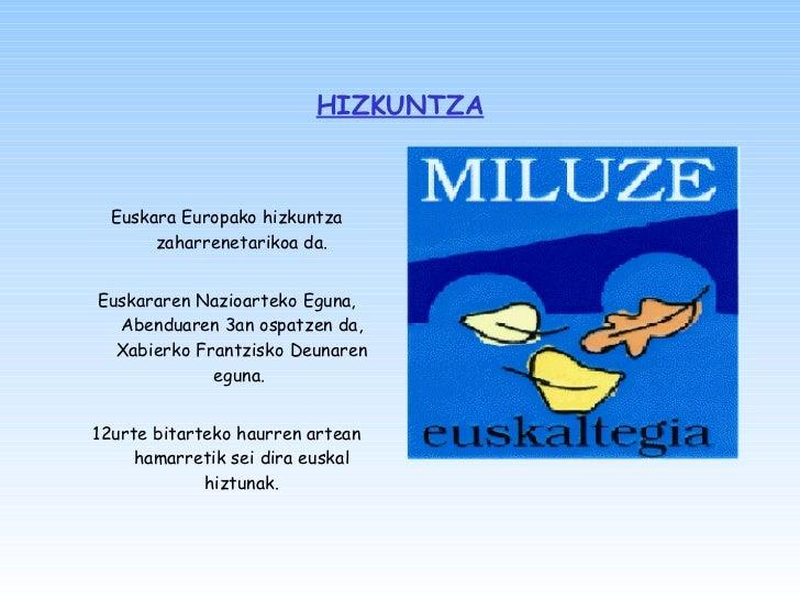 HIZKUNTZA <ul><li>Euskara Europako hizkuntza zaharrenetarikoa da. </li></ul><ul><li>Euskararen Nazioarteko Eguna, Abenduar...