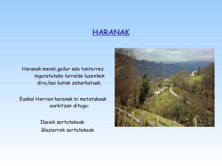 HARANAK <ul><li>Haranak mendi,gailur edo tontorrez inguratutako lurralde luzexkak dira,ibai batek zeharkatuak. </li></ul><...