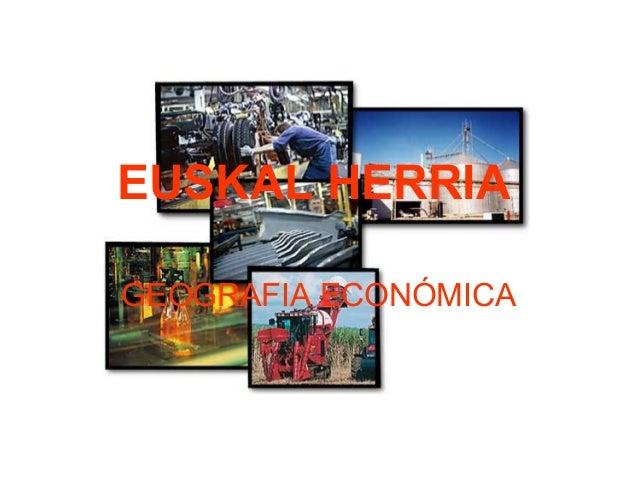 GEOGRAFIA ECONÓMICA EUSKAL HERRIA