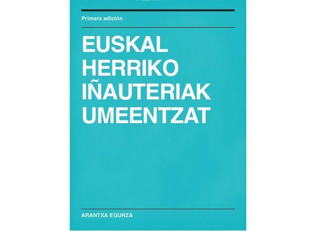 ARANTXA EGURZA Primera edición EUSKAL HERRIKO IÑAUTERIAK UMEENTZAT