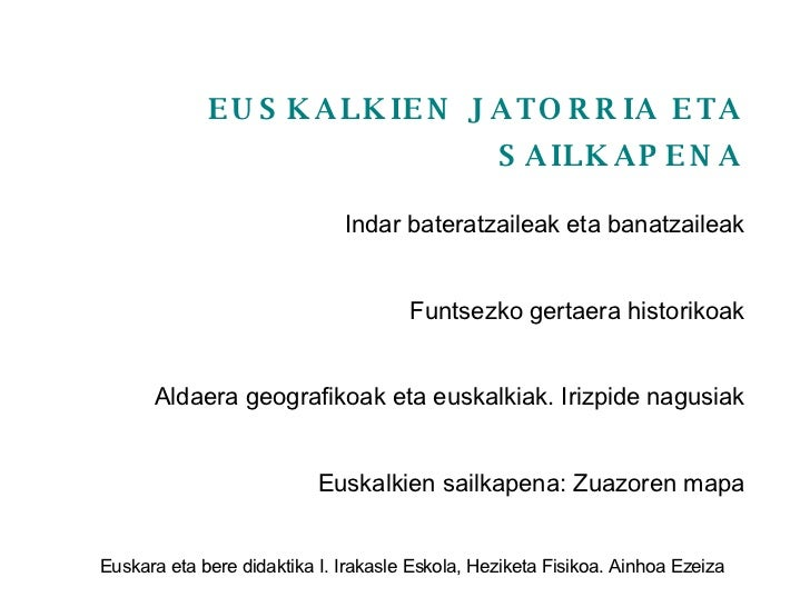 EUSKALKIEN JATORRIA ETA SAILKAPENA Indar bateratzaileak eta banatzaileak Funtsezko gertaera historikoak Aldaera geografiko...