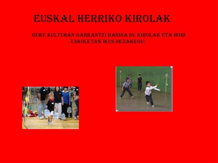 EUSKAL HERRIKO KIROLAKGURE KULTURAN GARRANTzI HANdIA dU KIROLAK ETA HORI            ESKOLETAN IKUS dEzAKEGU: