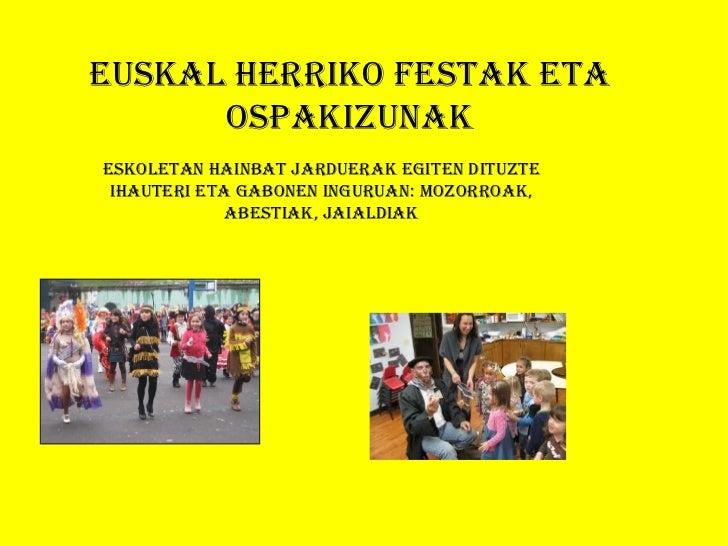 EUSKAL HERRIKO fESTAK ETA      OSPAKIzUNAKESKOLETAN HAINbAT JARdUERAK EGITEN dITUzTE IHAUTERI ETA GAbONEN INGURUAN: mOzORR...