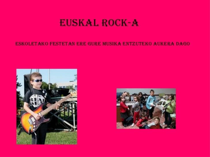 EUSKAL ROCK-AESKOLETAKO fESTETAN ERE GURE mUSIKA ENTzUTEKO AUKERA dAGO