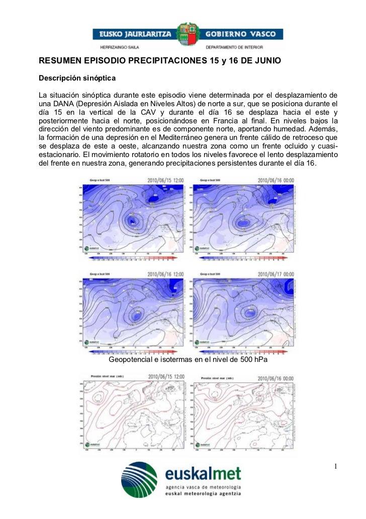 RESUMEN EPISODIO PRECIPITACIONES 15 y 16 DE JUNIO Descripción sinóptica  La situación sinóptica durante este episodio vien...