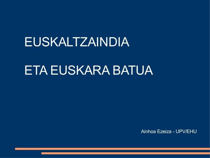 EUSKALTZAINDIA ETA EUSKARA BATUA Ainhoa Ezeiza - UPV/EHU
