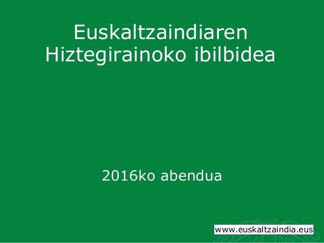 www.euskaltzaindia.netwww.euskaltzaindia.net Euskaltzaindiaren Hiztegirainoko ibilbidea 2016ko abendua www.euskaltzaindia....