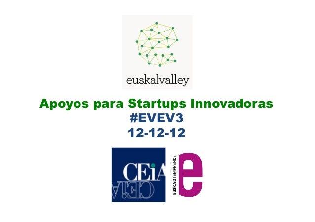 Apoyos para Startups Innovadoras            #EVEV3            12-12-12
