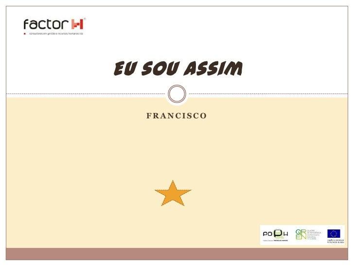 Francisco<br />Eu sou assim<br />