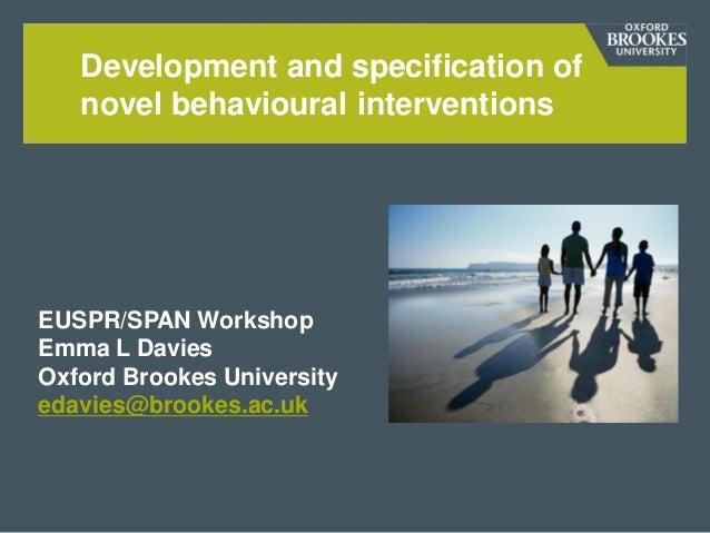 Development and specification of novel behavioural interventions  EUSPR/SPAN Workshop Emma L Davies Oxford Brookes Univers...