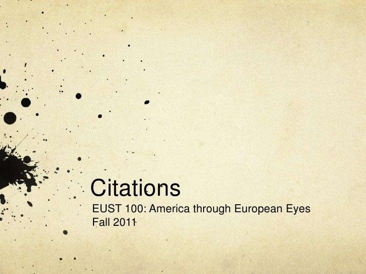 Citations<br />EUST 100: America through European Eyes<br />Fall 2011<br />