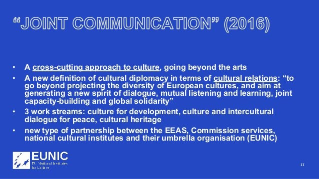 11 • A cross-cutting approach to culture, going beyond the arts • A new definition of cultural diplomacy in terms of cultu...