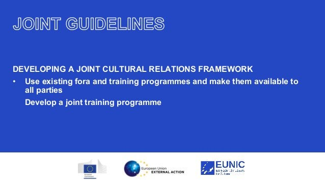 20 DEVELOPING A JOINT CULTURAL RELATIONS FRAMEWORK • Use existing fora and training programmes and make them available to ...