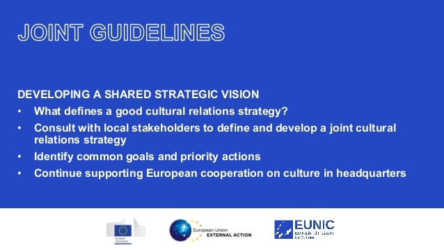 19 DEVELOPING A SHARED STRATEGIC VISION • What defines a good cultural relations strategy? • Consult with local stakeholde...