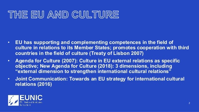 2 • EU has supporting and complementing competences in the field of culture in relations to its Member States; promotes co...
