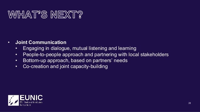 31 • Joint Communication • Engaging in dialogue, mutual listening and learning • People-to-people approach and partnering ...