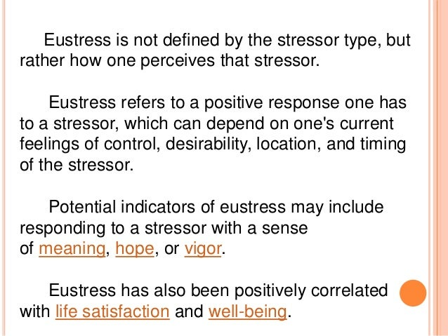 what is eustress and how is What is eustress eustress is a positive form of stress, it is a focused energy which feels exciting and will help you perform the task at hand there.