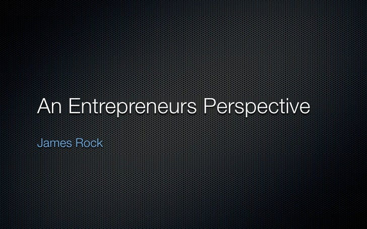 An Entrepreneurs Perspective James Rock